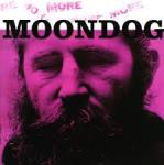 More Moondog ; The Story of Moondog