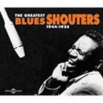 The greatest blues shouters, 1944-1955